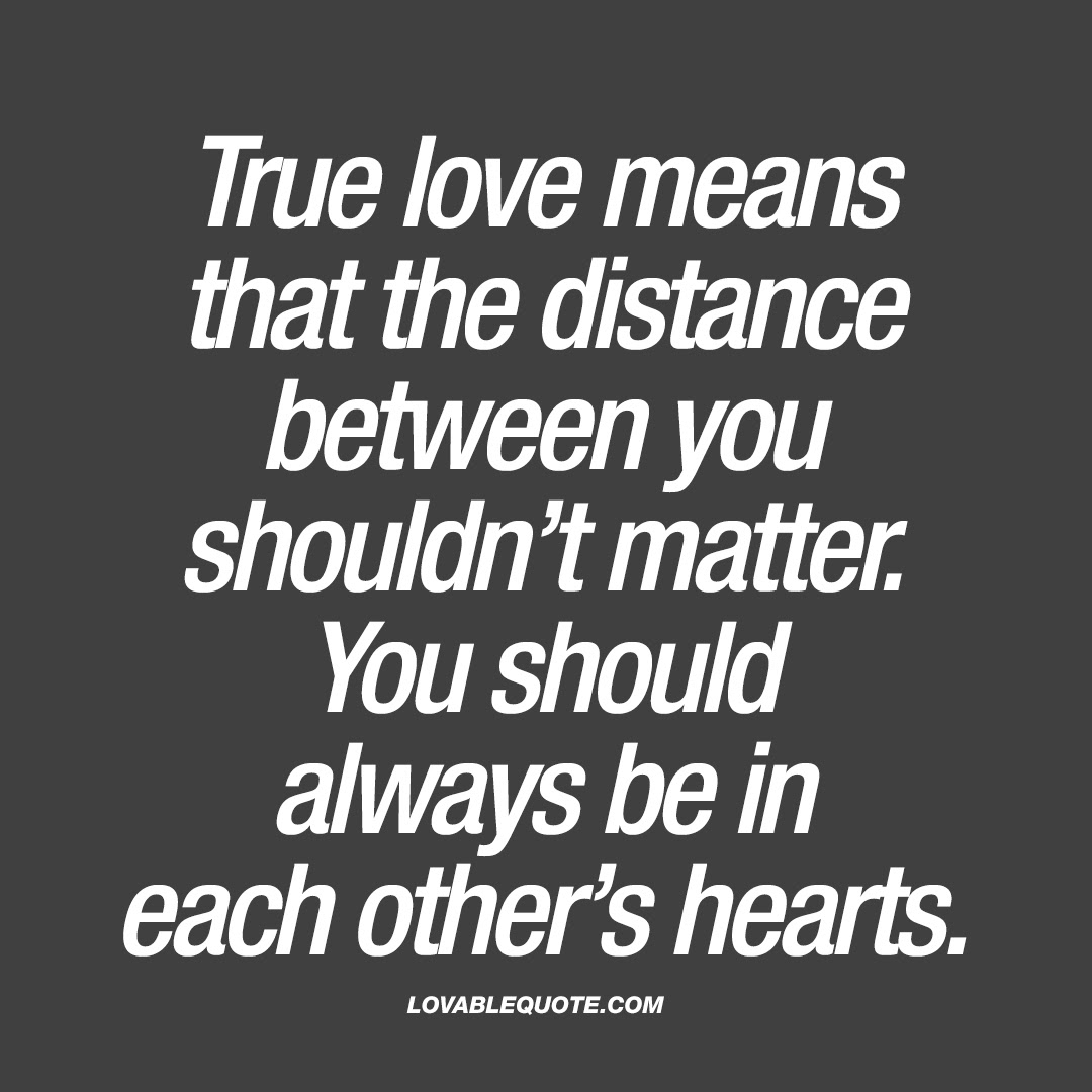 True Love Means That The Distance Between You Shouldnt Matter