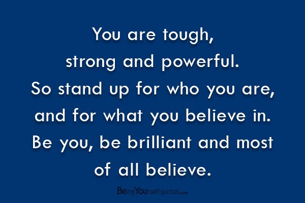 You Are Tough Strong And Powerful So Stand Up For Who You Being