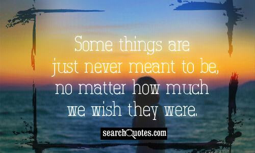 Somethings Are Just Not Meant To Be Quotes Quotations Sayings 2019