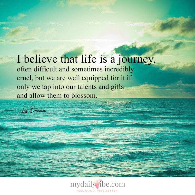 I Believe That Life Is A Journey By Les Brown My Daily Vibe