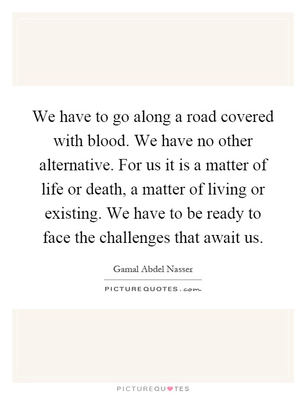 We Have To Go Along A Road Covered With Blood We Have No Other