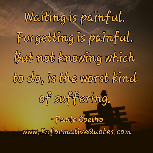 Waiting Forgetting Is Painful Informative Quotes