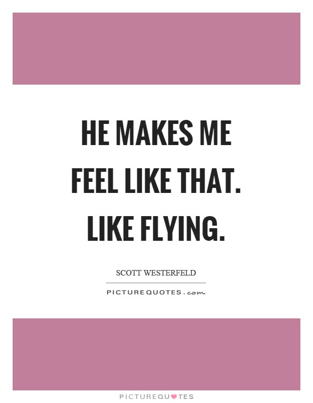 He Makes Me Feel Like That Like Flying Picture Quotes