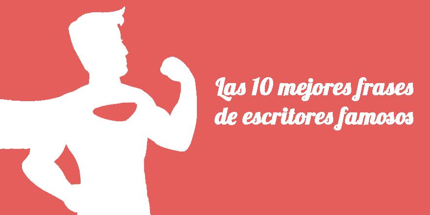 Las 10 Mejores Frases Motivadoras De Escritores Famosos Diario De