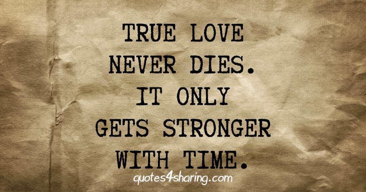 True Love Never Dies It Only Gets Stronger With Time Quotes4sharing