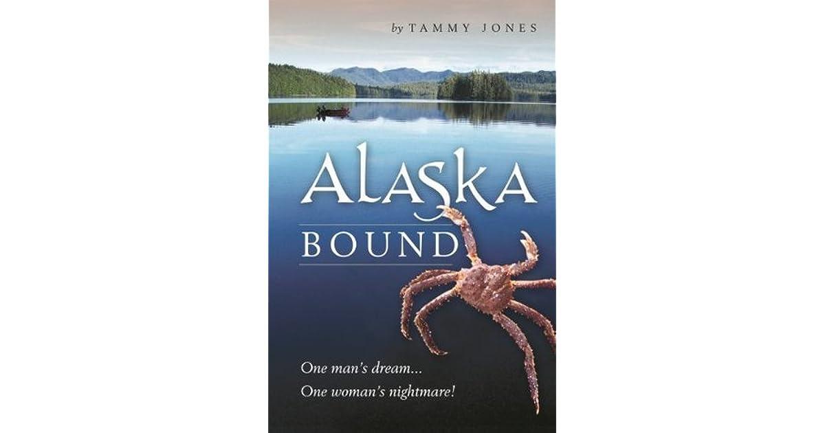 Alaska Bound One Man S Dream One Woman S Nightmare By