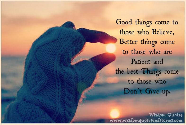 Best Things Come To Those Who Dont Give Up Wisdom Quotes Stories