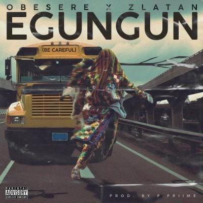"[ MUSIC] Obesere x Zlatan – ""Egungun"" (Be Careful)"