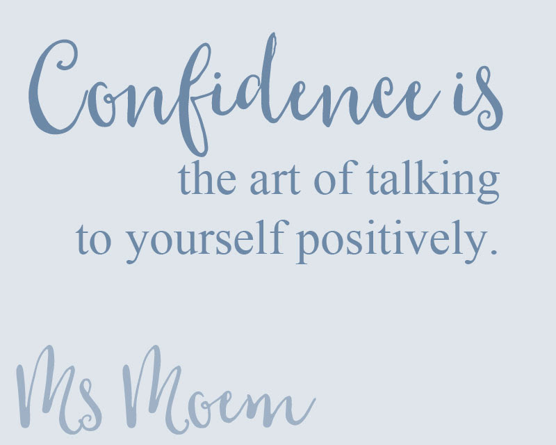 How To Improve Your Confidence Talk To Yourself Positively Ms Moem