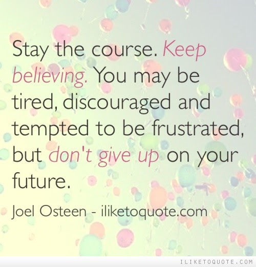 Stay The Course Keep Believing You May Be Tired Discouraged And