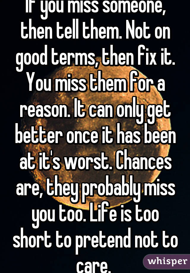 If You Miss Someone Then Tell Them Not On Good Terms Then Fix It