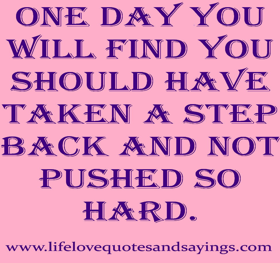One Day You Will Find You Will Find You Should Have Taken A Step