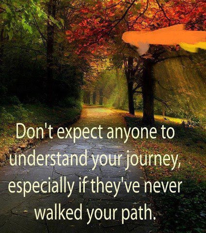 Dont Expect Anyone To Understand Your Journey Especially If They