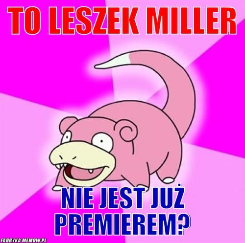 To leszek miller – to leszek miller nie jest już premierem?