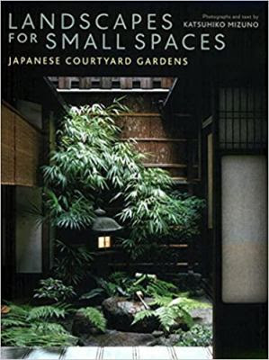 Landscapes for Small Spaces by Katsuhiko Mizuno, John Bester ...