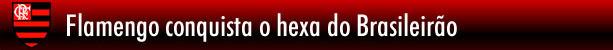 Flamengo conquista o hexa do Brasileirão