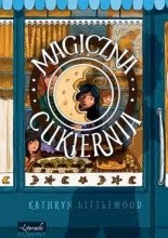 Magiczna cukiernia - Kathryn Littlewood