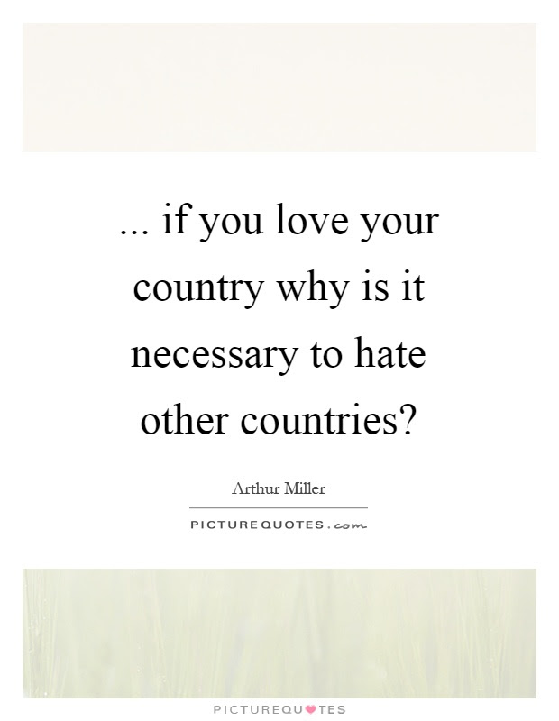 If You Love Your Country Why Is It Necessary To Hate Other