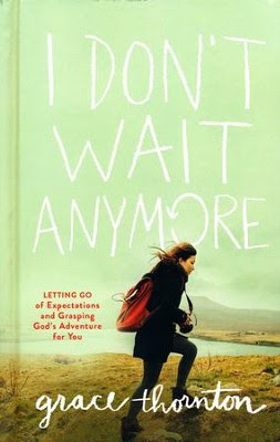 I Don't Wait Anymore: Letting Go of Expectations and Grasping God's Adventure for You  -     By: Grace Thornton