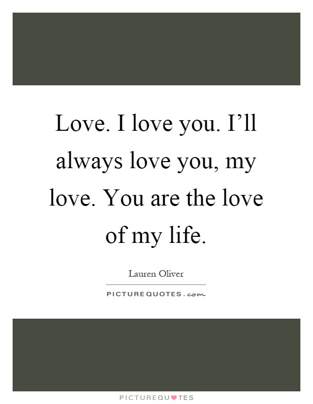 The Love Of My Life Quotes Sayings The Love Of My Life Picture