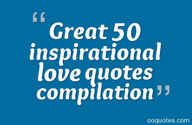 A Collection Of 65 Famous Inspirational Love Quotes Quotes