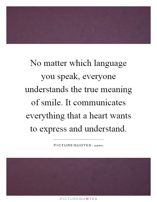 No Matter Which Language You Speak Everyone Understands The
