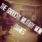 The Grouchy Military Mom Diaries
