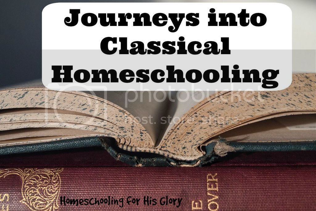 Journeys into Classical Homeschooling at Homeschooling for His Glory