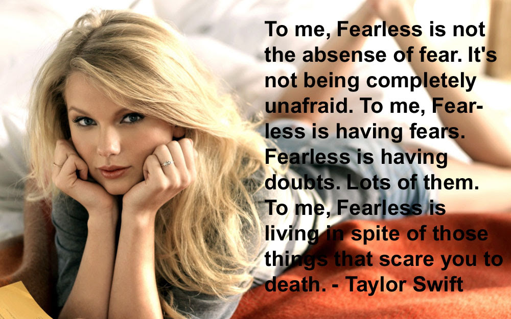 Taylor Swift Quotes To Me Fearless Is Not The Absense Of Fear