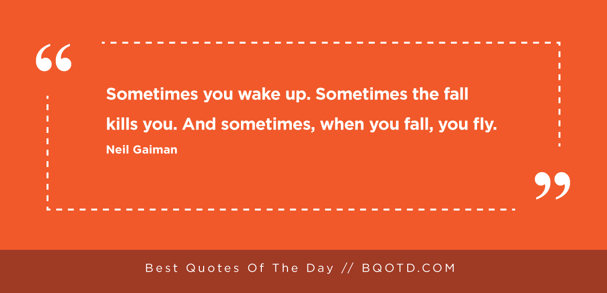 Sometimes You Wake Up Quote By Neil Gaiman