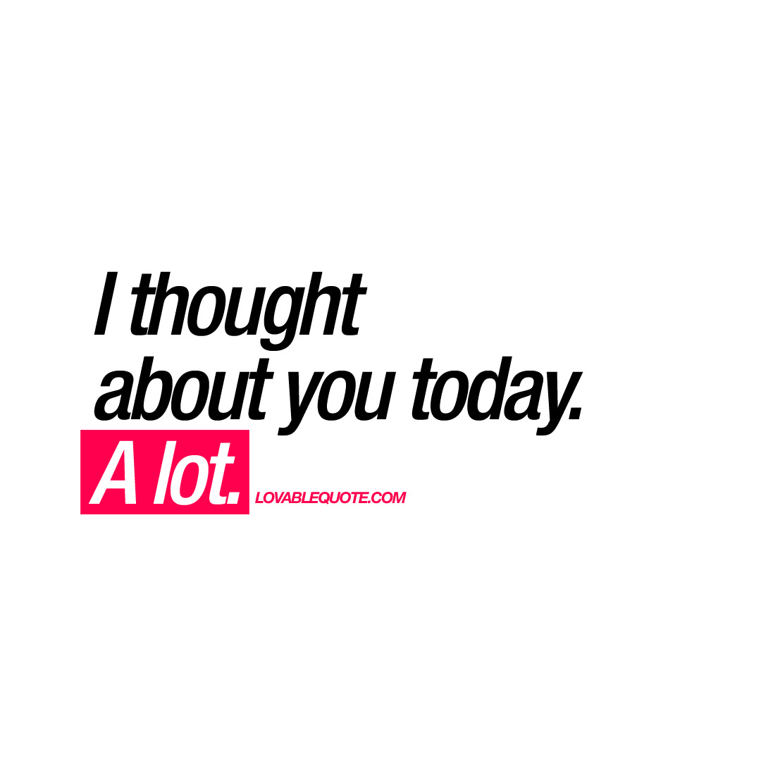 I Thought About You Today A Lot Thinking About You Quote