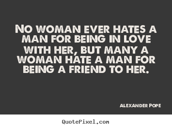 Love Sayings No Woman Ever Hates A Man For Being In Love With Her