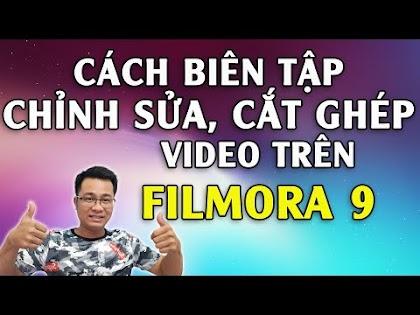 Hướng dẫn biên tập, cắt ghép, chỉnh sửa video với Filmora 9