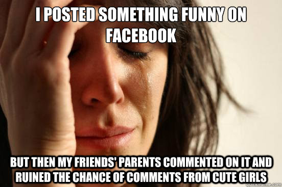 I Posted Something Funny On Facebook But Then My Friends Parents