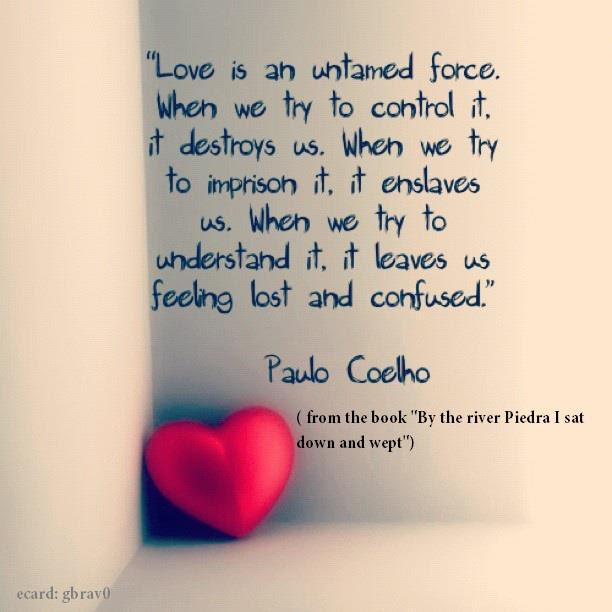 Love Is An Untamed Force When We Try To Control It It Destroys Us
