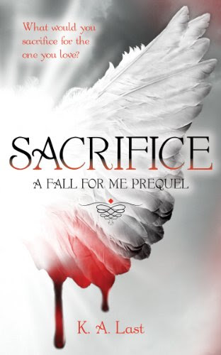 Sacrifice - A Fall For Me Prequel (The Tate Chronicles #0.5) by K. A. Last