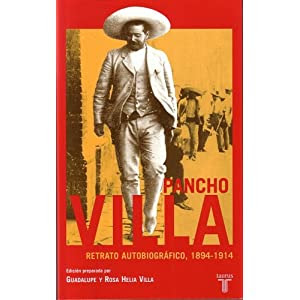 Pancho Villa: Retrato Autobiografico, 1894-1914 (Spanish Edition)