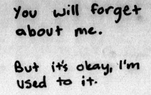 You Will Forget About Me But Its Okay Im Used To It Unknown