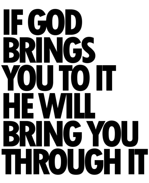 If God Brings You To It He Will Bring You Through It Unknown