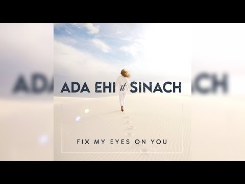 I Fix My Eyes on You - Ada Ehi ft Sinach (Lyrics, mp3 Download)