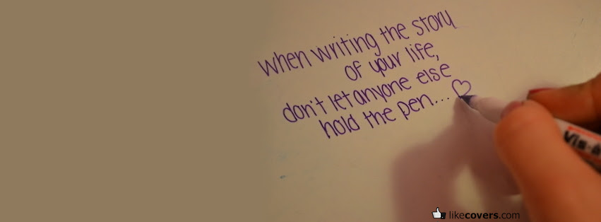 When Writing The Story Of Your Life Quote Facebook Covers