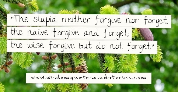 Forgive But Dont Forget Wisdom Quotes Stories