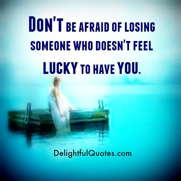 Someone Who Doesnt Feel Lucky To Have You In Your Life Delightful