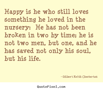 Gilbert Keith Chesterton Picture Quotes Happy Is He Who Still