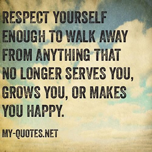 Respect Yourself Enough To Walk Away My Quotesnet