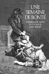 Une Semaine De Bonte: A Surrealistic Novel in Collage by Max Ernst