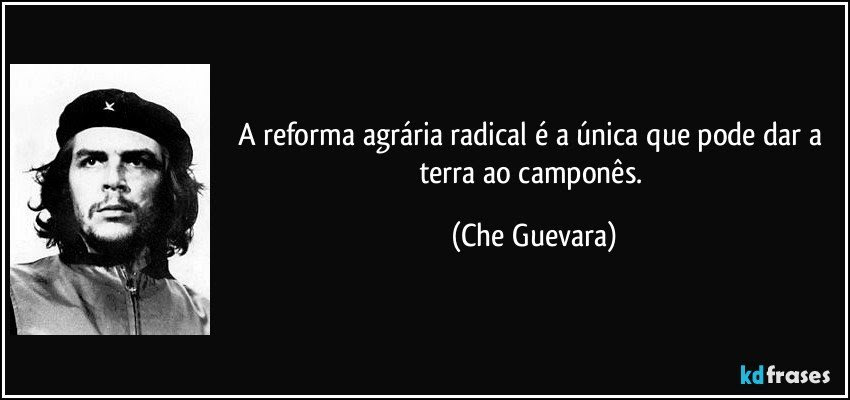 http://kdfrases.com/frases-imagens/frase-a-reforma-agraria-radical-e-a-unica-que-pode-dar-a-terra-ao-campones-che-guevara-100163.jpg