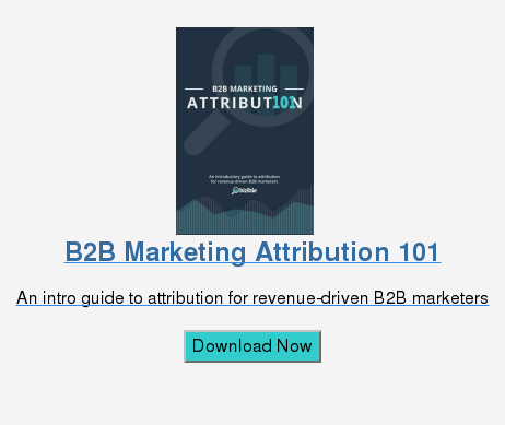 B2B Marketing Attribution 101 An intro guide to attribution for revenue-driven B2B marketers Download Now