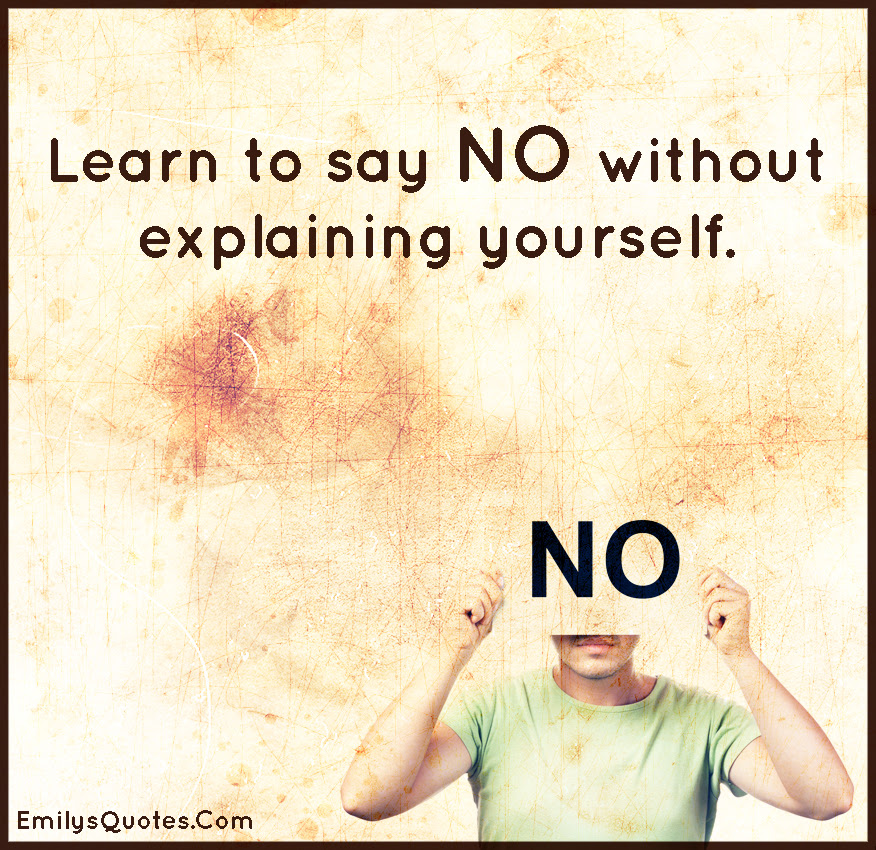 Learn To Say No Without Explaining Yourself Popular Inspirational