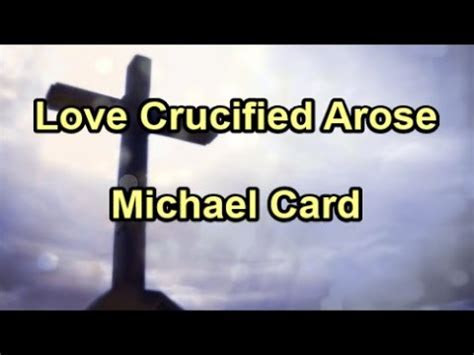 Love Crucified Arose   Michael Card (Lyrics)   YouTube